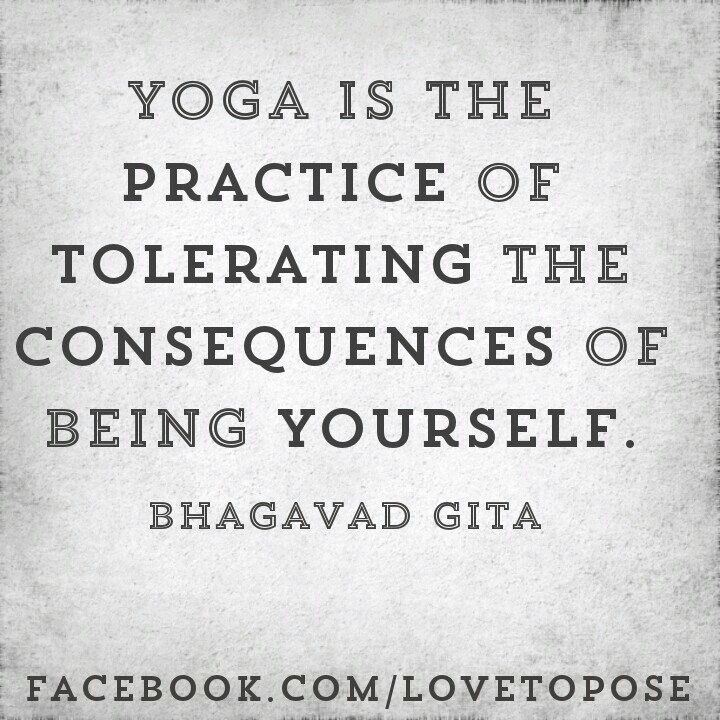 #Yoga is the practice of #tolerating the #consequences of being yourself :)