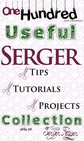100 Useful Serger Tips, Serger Tutorials and Serger Projects Collection