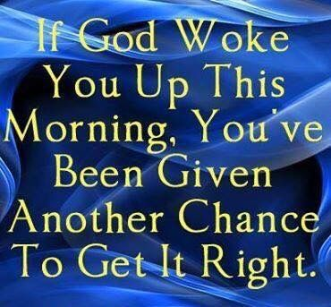 If God Woke You Up This Morning Youve Been Given Another Chance To