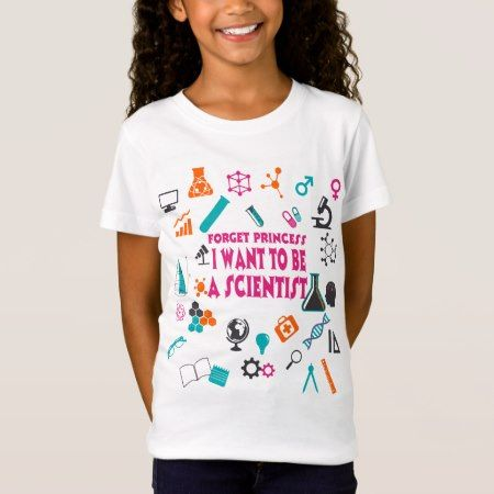 Forget Princess I Want To Be A Scientist T-Shirt - click to get yours right now!