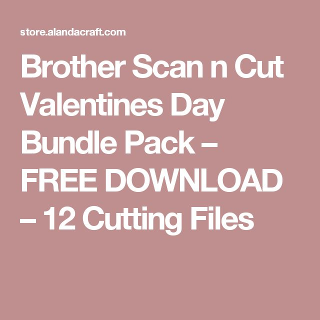 Brother Scan n Cut Valentines Day Bundle Pack – FREE DOWNLOAD – 12 Cutting Files