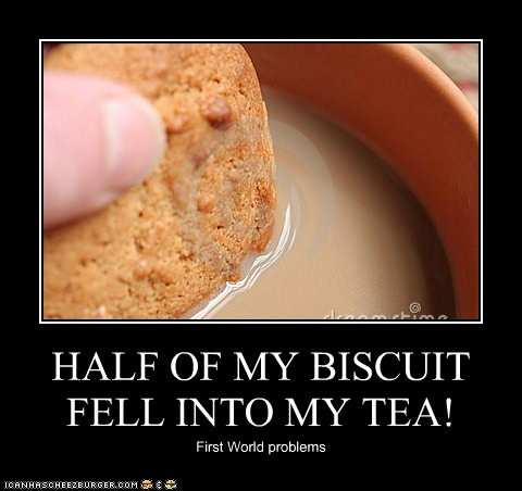 Nanu would get upset with me for dipping my biscuit in my tea because what are you supposed to do with a teacup that now contains a soggy biscuit? :-D