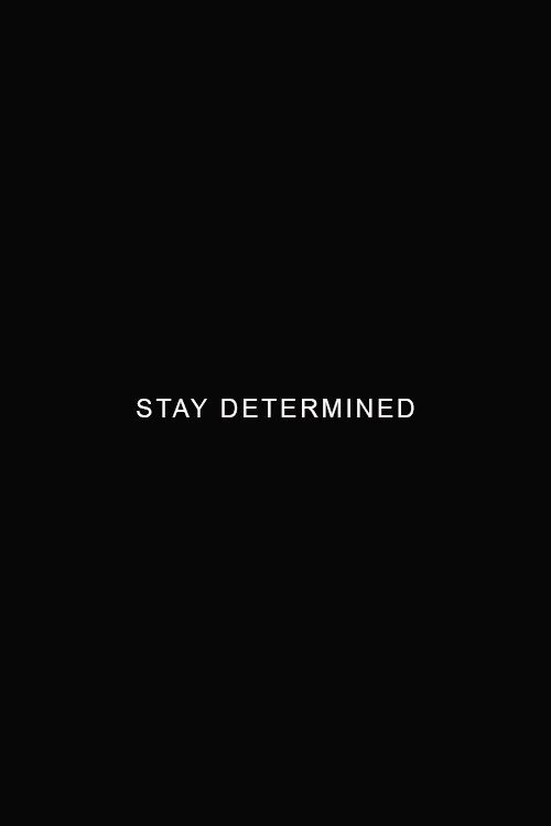 Stay determined... #motivation
