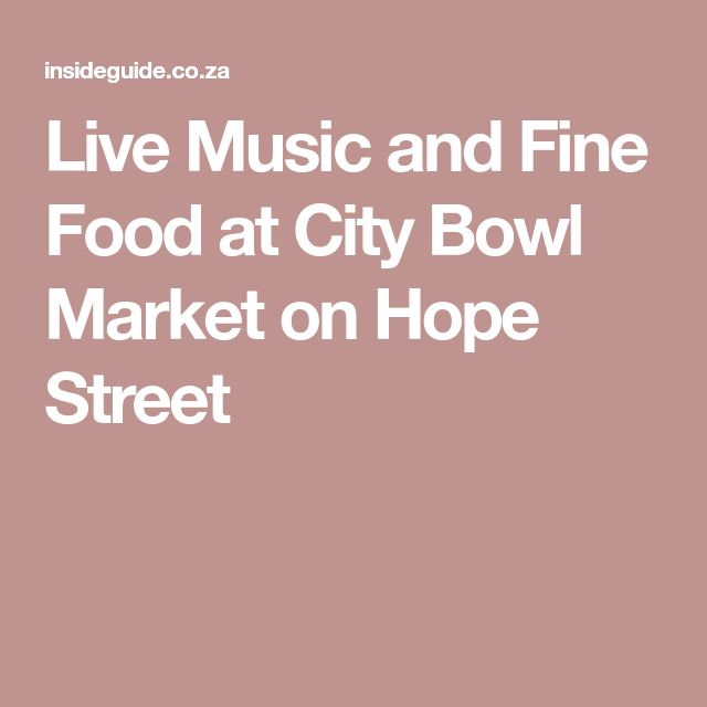 Live Music and Fine Food at City Bowl Market on Hope Street