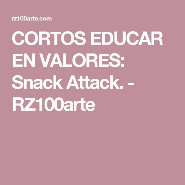 CORTOS EDUCAR EN VALORES: Snack Attack. - RZ100arte