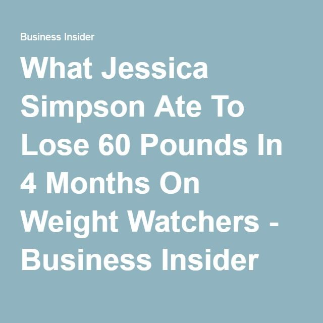 What Jessica Simpson Ate To Lose 60 Pounds In 4 Months On Weight Watchers - Business Insider