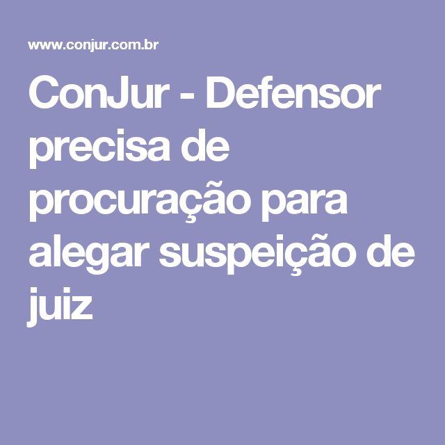 ConJur - Defensor precisa de procuração para alegar suspeição de juiz