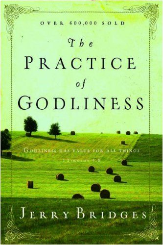 The Practice of Godliness, by Jerry Bridges