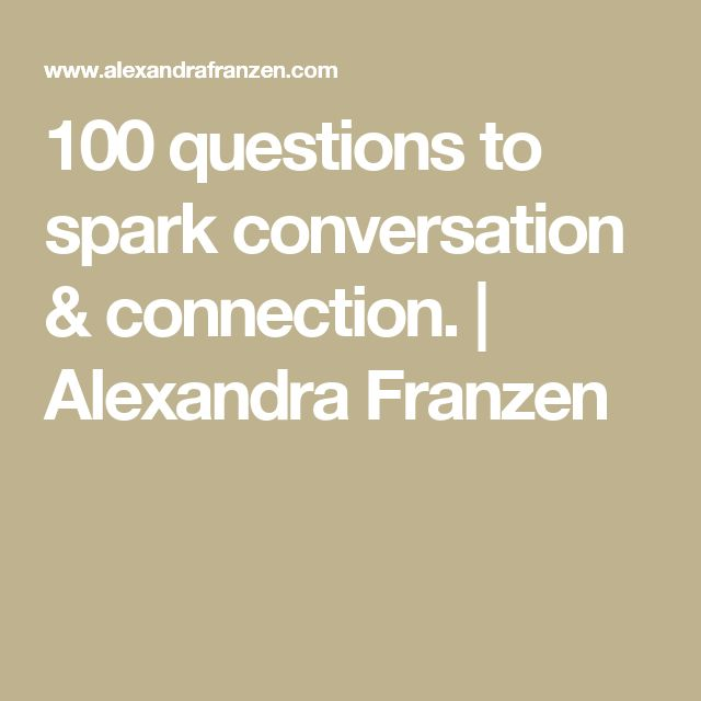 100 questions to spark conversation & connection. | Alexandra Franzen