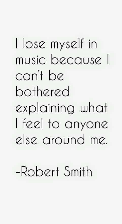 """I lose myself in music ..."" -Robert Smith"