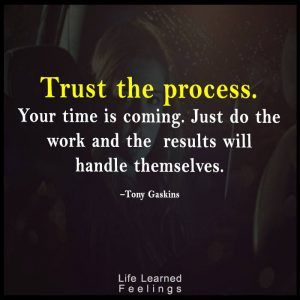 Words Of Encouragement For Friend, Trust the process your time is coming just do the work and the