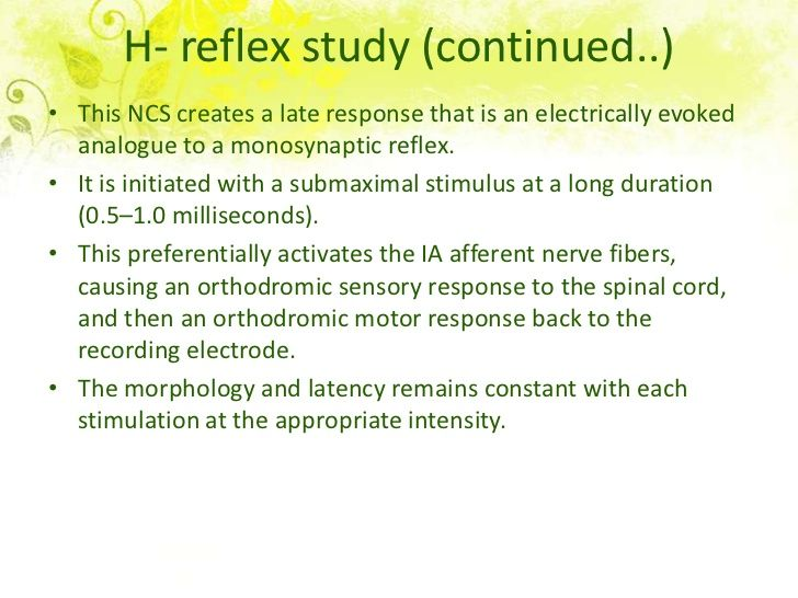 H- reflex study• This NCS creates a late response that is an electrically evoked  analogue to a monosynaptic reflex.• It i...