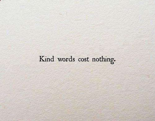 Las palabras amables, no cuestan nada.