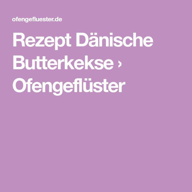 Rezept Dänische Butterkekse › Ofengeflüster