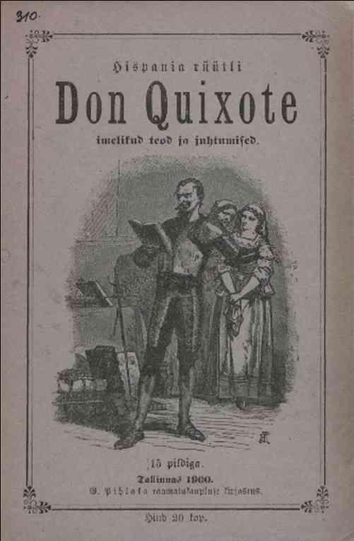 ESTONIO - Hispania rüütli Don Quixote (Don Kihote) imelikud teod ja juhtumised / Eduard Bornhöhe, tr.-- 1900.-- Traducido a partir del alemán. Acceso a texto completo: http://d2m.nlib.ee/arhiiv/et/download/583760