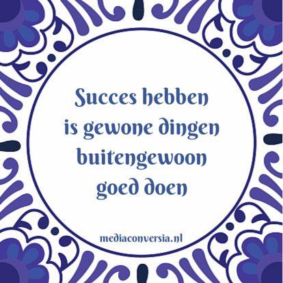 #Tegelwijsheid: Succes hebben is gewone dingen buitengewoon goed doen