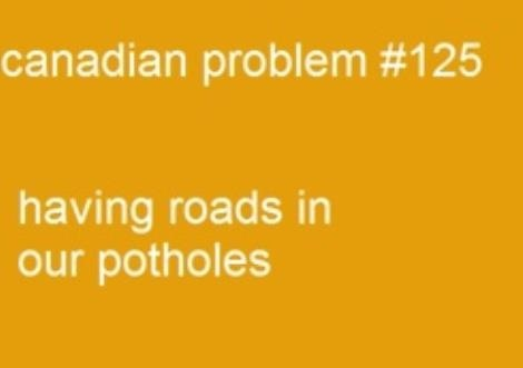 Ain't that the truth!! Canadian problems!
