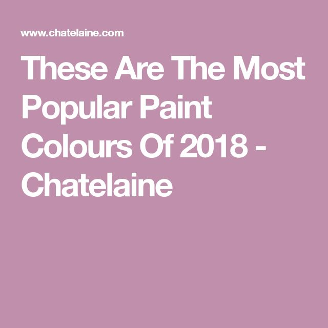 These Are The Most Popular Paint Colours Of 2018 - Chatelaine