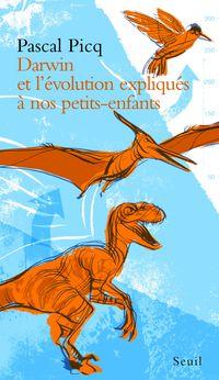 Darwin et l'évolution expliqués à nos petits-enfants par Pascal Picq