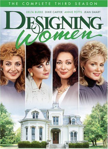 Designing WomenAll Tim Favorite, Southern Mansions, Change Me Strong, Designing Women, Golden Girls, Dixie Delta, Design Women, Third, Time Favorite