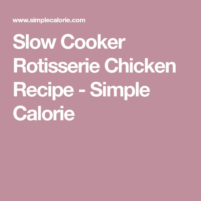 Slow Cooker Rotisserie Chicken Recipe - Simple Calorie