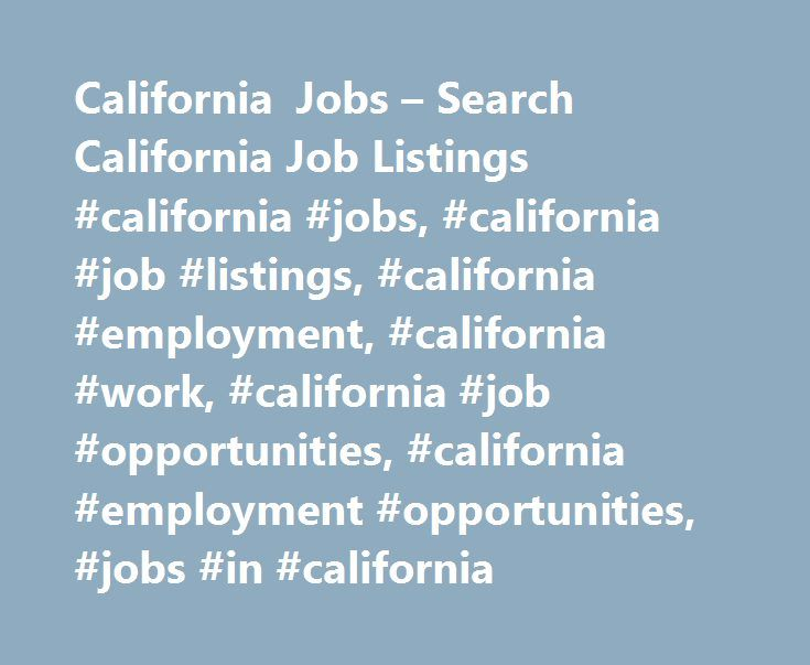 California Jobs – Search California Job Listings #california #jobs, #california #job #listings, #california #employment, #california #work, #california #job #opportunities, #california #employment #opportunities, #jobs #in #california http://charlotte.remmont.com/california-jobs-search-california-job-listings-california-jobs-california-job-listings-california-employment-california-work-california-job-opportunities-california-employment-op/  # Jobs in California California Employment…