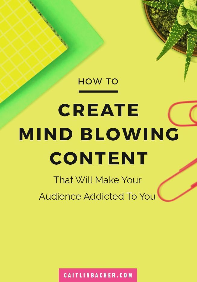 How To Create Mind Blowing Content (That Makes Your Audience Addicted To You) | Social Media Tips | Blogging Tips | Business Tips | caitlinbacher.com