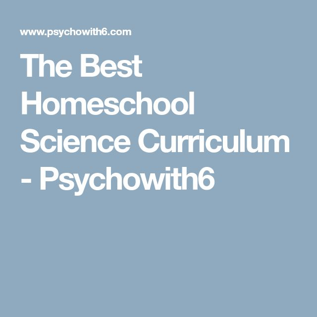 The Best Homeschool Science Curriculum - Psychowith6
