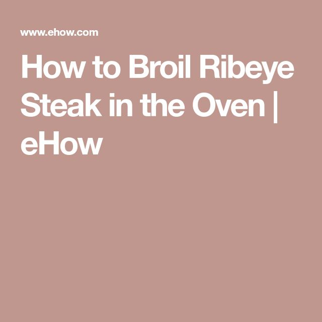 How to Broil Ribeye Steak in the Oven | eHow