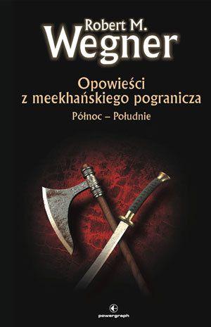 Opowieści z meekhańskiego pogranicza. Północ-Południe - Robert M. Wegner #Meekhan