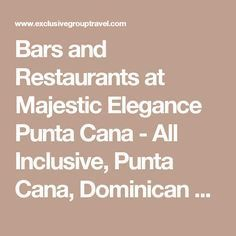Bars and Restaurants at Majestic Elegance Punta Cana - All Inclusive, Punta Cana, Dominican Republic