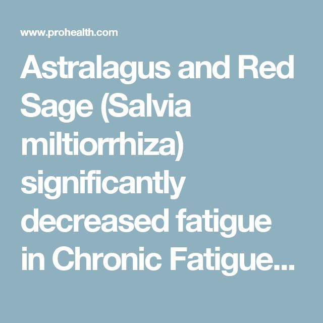 Astralagus and Red Sage (Salvia miltiorrhiza) significantly decreased fatigue in Chronic Fatigue Syndrome