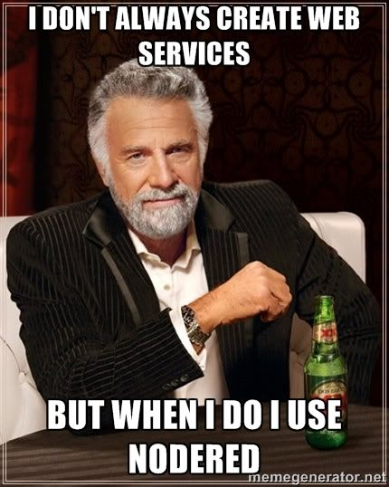 The Most Interesting Man In The World - I don't always create web services But when I do I use NodeRED