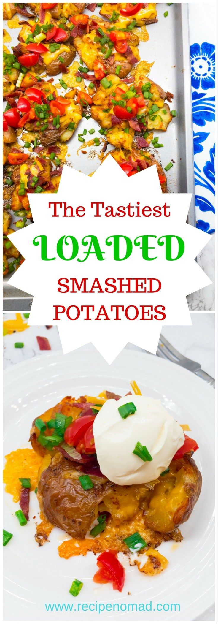 Load these Loaded Smashed Potatoes with your favorite baked potato toppings – cheddar cheese, bacon, tomatoes, green onions and we cannot forget the best part- the sour cream!  The Tastiest Loaded Smashed Potatoes | Recipe Nomad  http://www.recipenomad.com/loaded-smashed-potatoes/