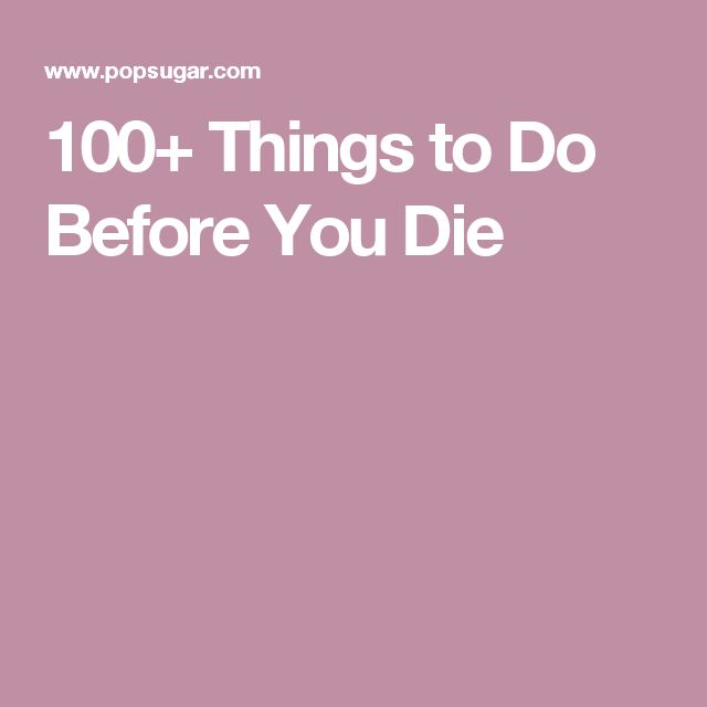 100+ Things to Do Before You Die