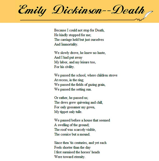 an analysis of the poem because i could not stop for death by emily dickinson Because i could not stop for death is actually not the title of this poem dickinson didn't title any of her poems, because she never meant to publish them in collections, sometimes this poem is.