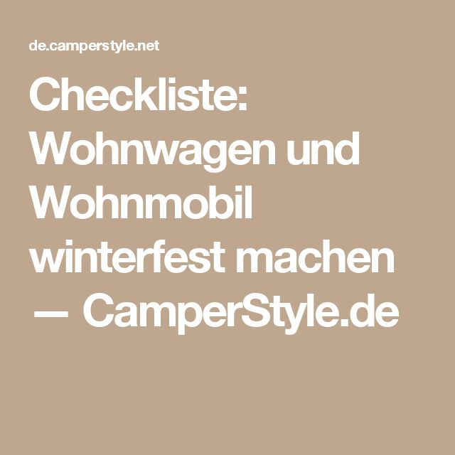 Checkliste: Wohnwagen und Wohnmobil winterfest machen — CamperStyle.de