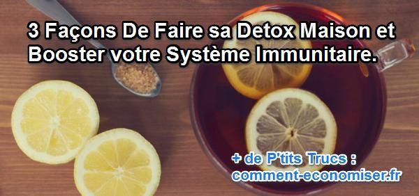 3 Façons De Faire votre Detox Maison et Booster votre Système Immunitaire.