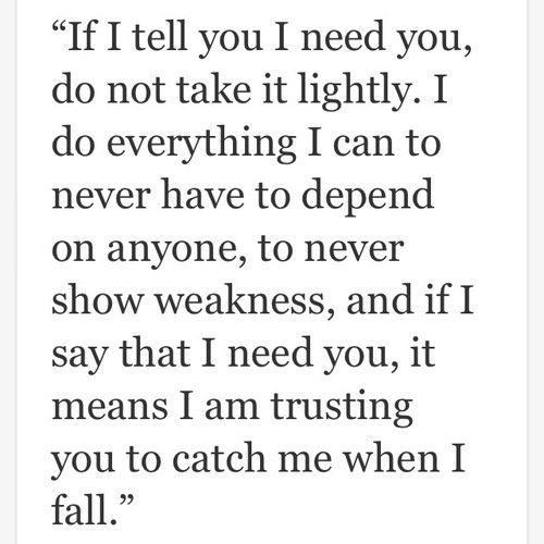 "If I tell you ""I need you,"" it's because I really truly trust you...-- This is how I am too."