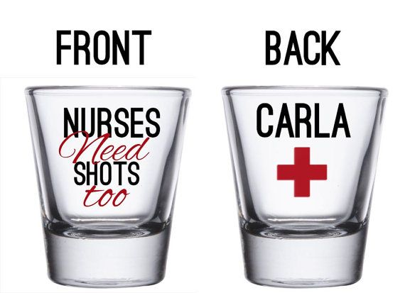 Hey, I found this really awesome Etsy listing at https://www.etsy.com/listing/231728701/nurses-need-shots-too-custom-shot-glass