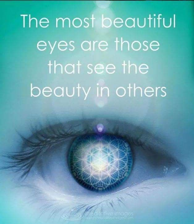 The Most Beautiful Eyes Are Those That See The Beauty In Others Beautiful Eyes Quotes Beautiful Eyes Most Beautiful Eyes