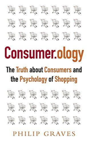Consumerology, New Edition: The Truth about Consumers and the Psychology of Shopping by Philip Graves, http://www.amazon.com/dp/B00BIDMBF0/ref=cm_sw_r_pi_dp_Rbvxvb121D2D5