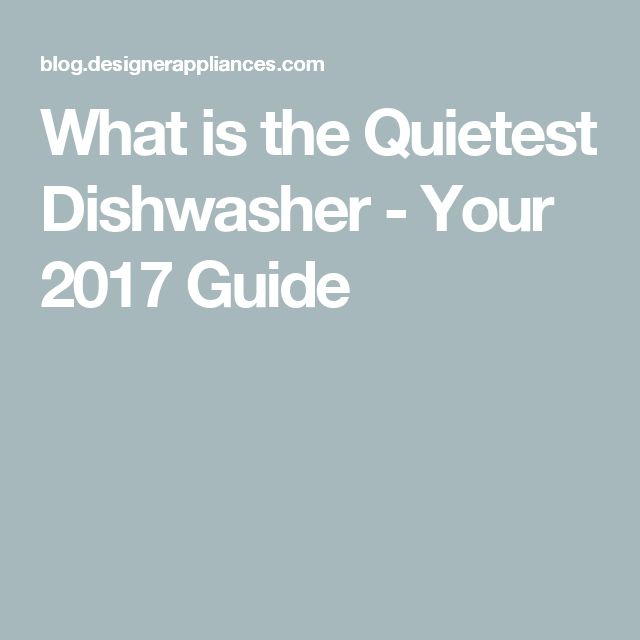 What is the Quietest Dishwasher - Your 2017 Guide