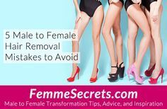 5 Male to Female Hair Removal Mistakes to Avoid: http://feminizationsecrets.com/male-to-female-hair-removal-mistakes/