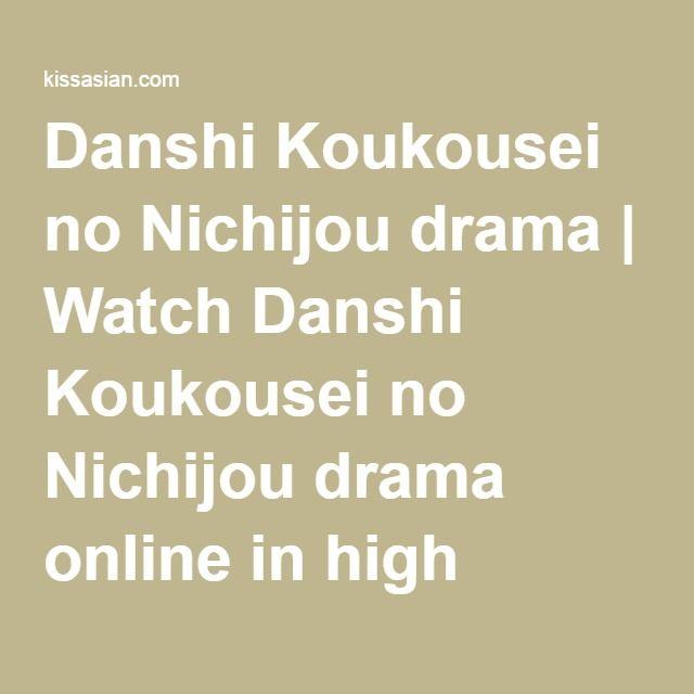 Danshi Koukousei no Nichijou drama | Watch Danshi Koukousei no Nichijou drama online in high quality