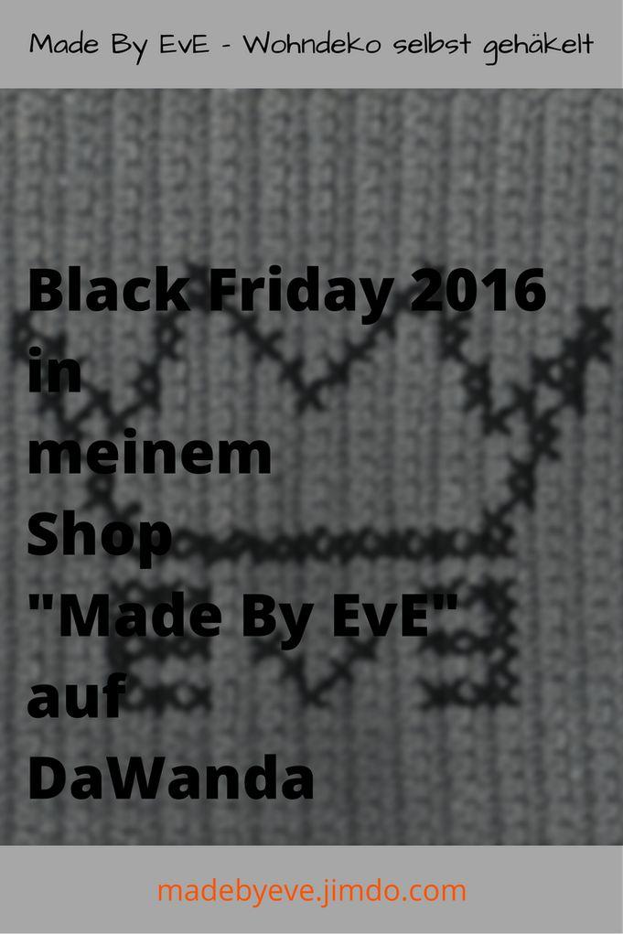 """Black Friday 2016 in meinem Shop """"Made By EvE - Wohndeko selbst gehäkelt"""" am 25.11.2016 auf DaWanda mit einem satten Rabatt mit dem Code """"BlackFriday2016"""""""