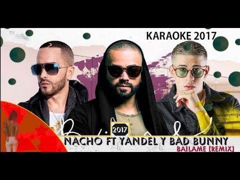 KARAOKE 2017 (Bailame Nacho, Yandel, Bad Bunny)