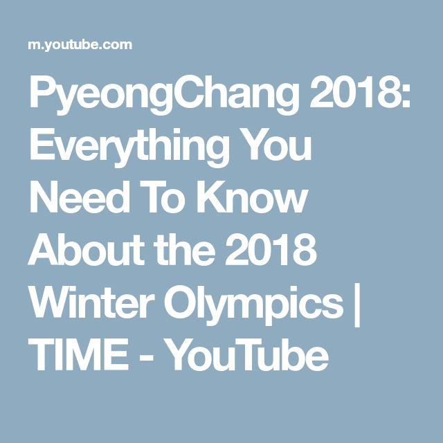 PyeongChang 2018: Everything You Need To Know About the 2018 Winter Olympics | TIME - YouTube