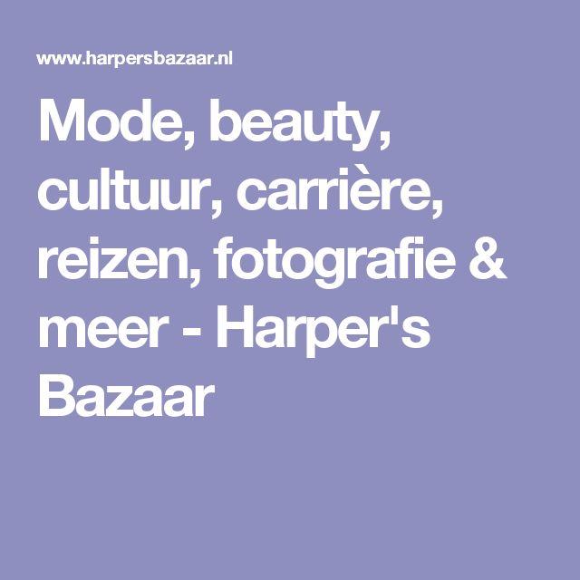 Mode, beauty, cultuur, carrière, reizen, fotografie & meer - Harper's Bazaar