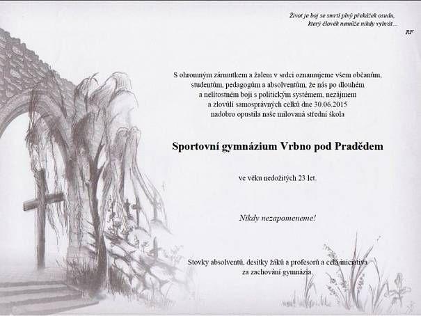 Sportovní gymnázium Vrbno pod Pradědem po téměř třiadvaceti letech zaniklo. Absolventi, zaměstnanci a ti, kdo měli gymnázium rádi, mu na rozloučenou vytvořili smuteční oznámení jak na pohřeb.